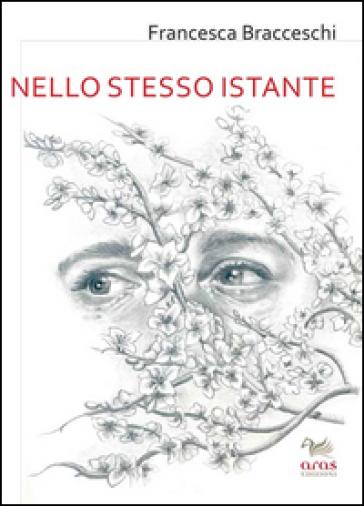 Nello stesso istante - Francesca Bracceschi |