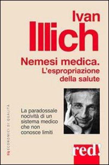 Nemesi medica. L'espropriazione della salute - Ivan Illich |