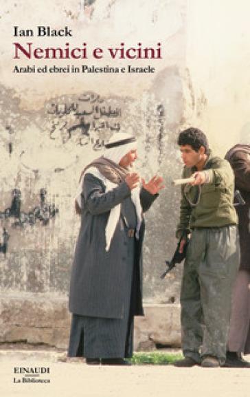 Nemici e vicini. Arabi ed ebrei in Palestina e Israele - Ian Black pdf epub