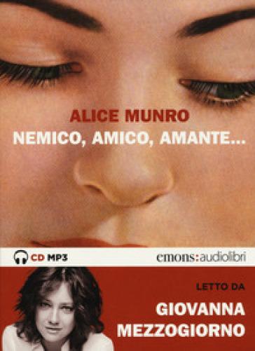 Nemico, amico, amante... letto da Giovanna Mezzogiorno. Audiolibro - Alice Munro |