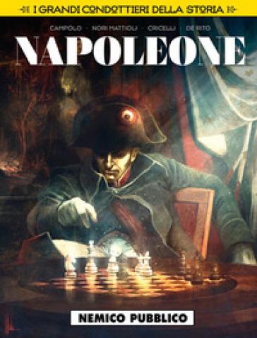 Nemico pubblico. Napoleone. I grandi condottieri della storia. 2.