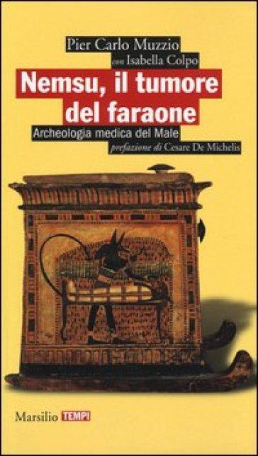Nemsu, il tumore del faraone. Archeologia medica del Male - Pier Carlo Muzzio | Thecosgala.com