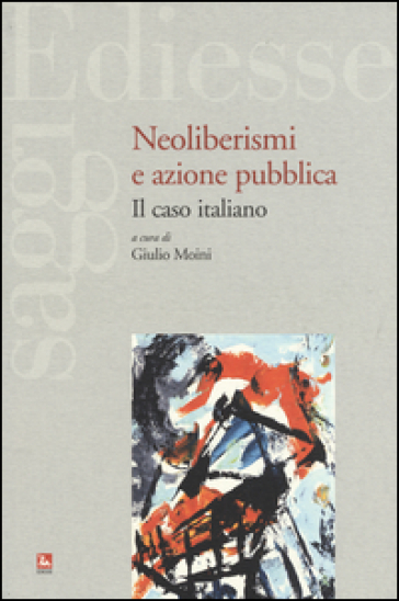 Neoliberismi e azione pubblica. Il caso italiano - Giulio Moini |