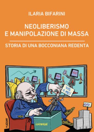 Neoliberismo e manipolazione di massa. Storia di una bocconiana redenta - Ilaria Bifarini |