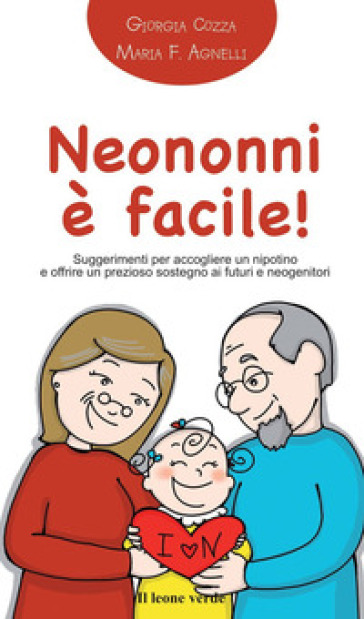 Neononni è facile. Suggerimenti da seguire per accogliere il nipotino e offrire un prezioso sostegno ai neogenitori - Giorgia Cozza  