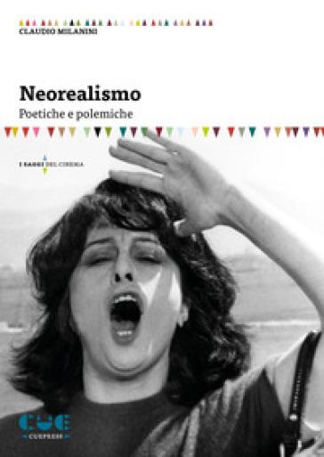 Neorealismo. Poetiche e polemiche - Claudio Milanini | Jonathanterrington.com