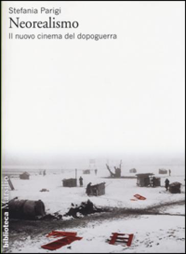 Neorealismo. Il nuovo cinema del dopoguerra - Stefania Parigi |
