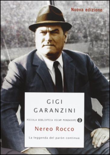 Nereo Rocco. La leggenda del paròn continua - Gigi Garanzini |
