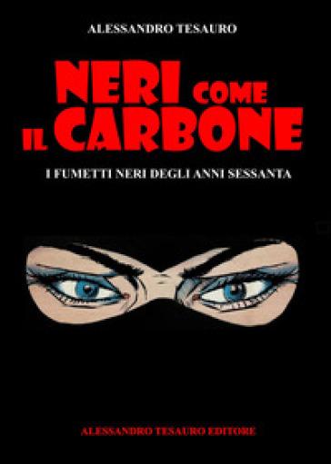 Neri come il carbone. I fumetti neri degli anni Sessanta - Alessandro Tesauro |