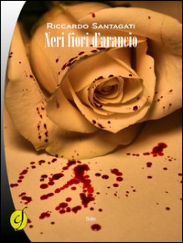 Neri fiori d'arancio - Riccardo Santagati  