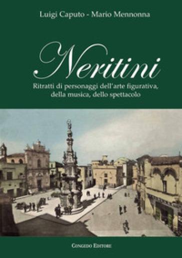 Neritini. Ritratti di personaggi dell'arte figurativa, della musica, dello spettacolo - Luigi Caputo |