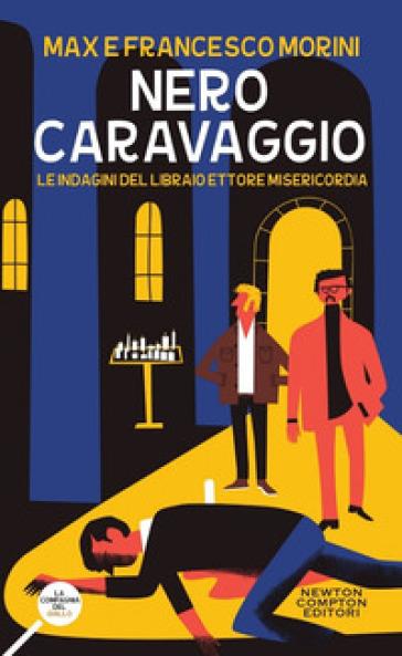 Nero Caravaggio. Le indagini del libraio Ettore Misericordia - Francesco Morini  