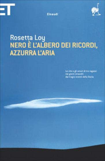 Nero è l'albero dei ricordi, azzurra l'aria - Rosetta Loy |
