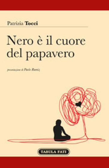Nero è il cuore del papavero - Patrizia Tocci |