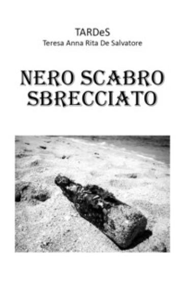 Nero scabro sbrecciato - Teresa Anna Rita De Salvatore |