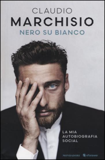 Nero su bianco - Claudio Marchisio pdf epub