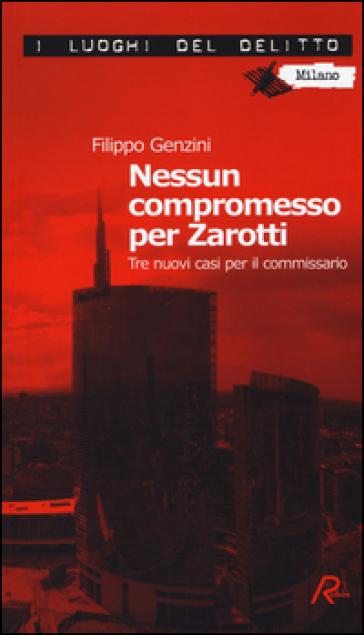 Nessun compromesso per Zarotti. Tre nuovi casi per il commissario - Filippo Genzini |
