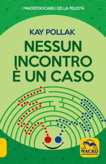 Nessun incontro è un caso - Kay Pollak  