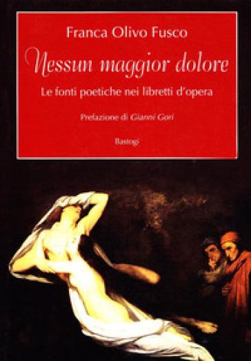 Nessun maggior dolore. Le fonti poetiche nei libretti d'opera - Franca Olivo Fusco  