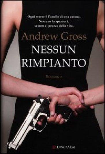 Nessun rimpianto - Andrew Gross |