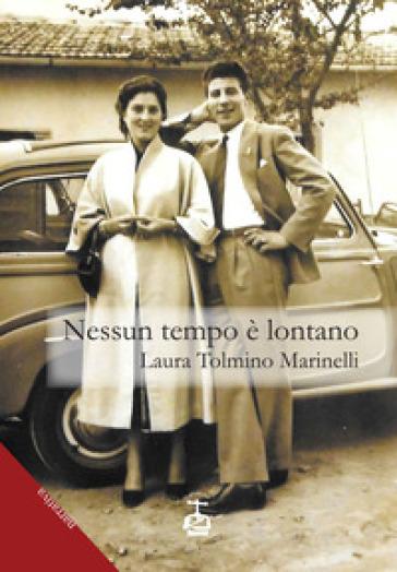Nessun tempo è lontano - Laura Tolmino Marinelli | Thecosgala.com