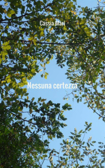 Nessuna certezza - Cassia Mari | Jonathanterrington.com