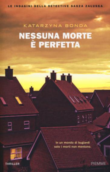 Nessuna morte è perfetta. Le indagini della detective Sasza Zaluska - Katarzyna Bonda |