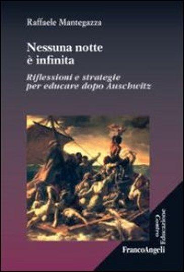Nessuna notte è infinita. Riflessioni e strategie per educare dopo Auschwitz - Raffaele Mantegazza   Rochesterscifianimecon.com