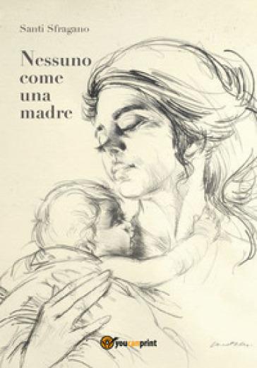 Nessuno come una madre - Santi Sfragano | Rochesterscifianimecon.com