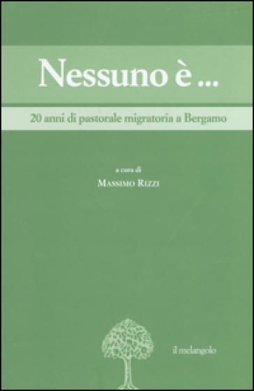 Nessuno è... 20 anni di pastorale migratoria a Bergamo - M. Rizzi | Jonathanterrington.com