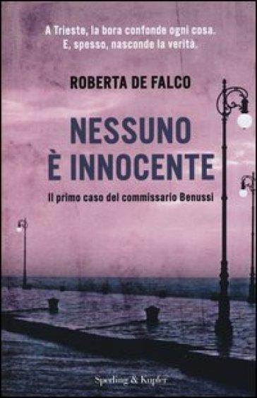 Nessuno è innocente. Il primo caso del commissario Benussi - Roberta De Falco pdf epub