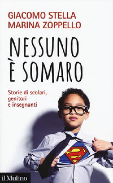 Nessuno è somaro. Storie di scolari, genitori e inegnanti - Giacomo Stella | Jonathanterrington.com