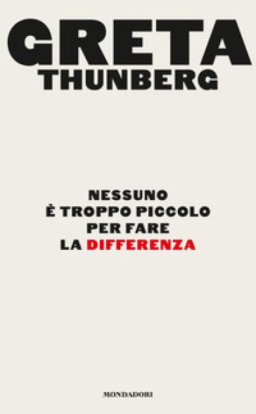 Nessuno è troppo piccolo per fare la differenza - Greta Thunberg  