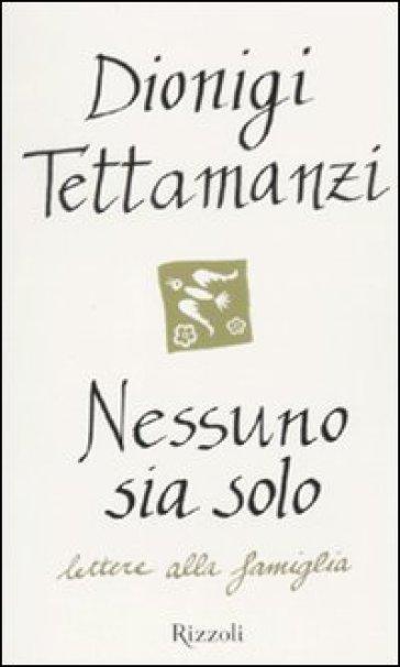 Nessuno sia solo. Lettere alla famiglia - Dionigi Tettamanzi | Thecosgala.com