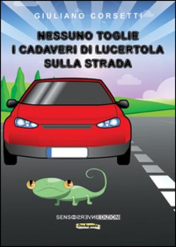 Nessuno toglie i cadaveri di lucertola sulla strada - Giuliano Corsetti |