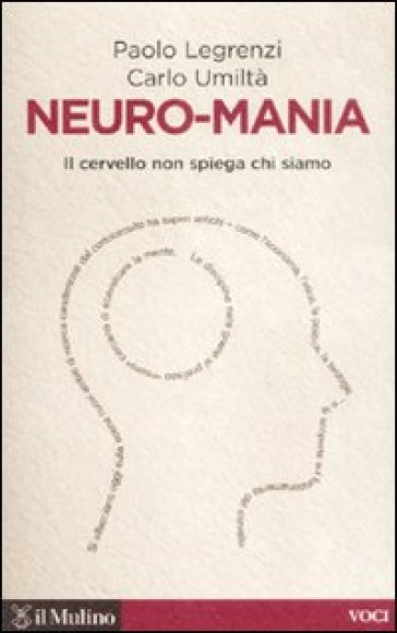 Neuro-mania. Il cervello non spiega chi siamo - Carlo Umiltà | Rochesterscifianimecon.com