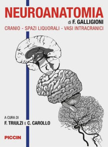 Neuroanatomia. Cranio-spazi liquorali-vasi intracranici - F. Galligioni  