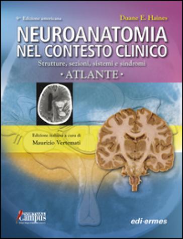 Neuroanatomia nel contesto clinico. Strutture, sezioni, sistemi e sindromi. Atlante - Duane E. Haines |
