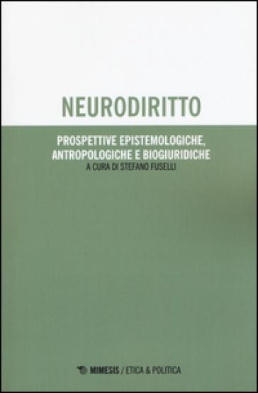 Neurodiritto. Prospettive epistemologiche, antropologiche e biogiuridiche - S. Fuselli  