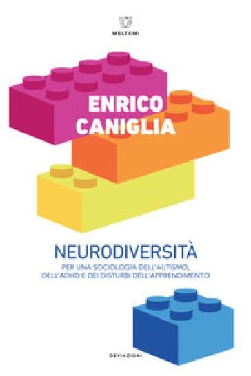 Neurodiversità. Per una sociologia dell'autismo, dell'ADHD e dei disturbi dell'apprendimento - Enrico Caniglia |