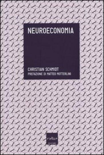 Neuroeconomia - Christian Schmidt pdf epub