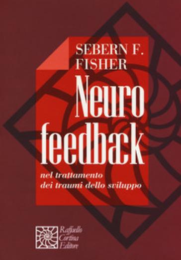 Neurofeedback nel trattamento dei traumi dello sviluppo - Sebern F. Fisher |