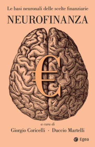Neurofinanza. Le basi neuronali delle scelte finanziarie - G. Coricelli | Thecosgala.com