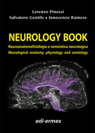 Neurology book. Neuroanatomofisiologia e semeiotica neurologica-Neurological anatomy, physiology and semiology - Lorenzo Pinessi |