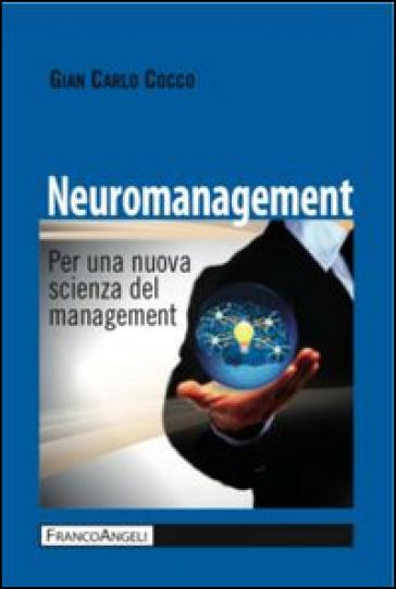 Neuromanagement. Per una nuova scienza del management - Gian Carlo Cocco | Ericsfund.org