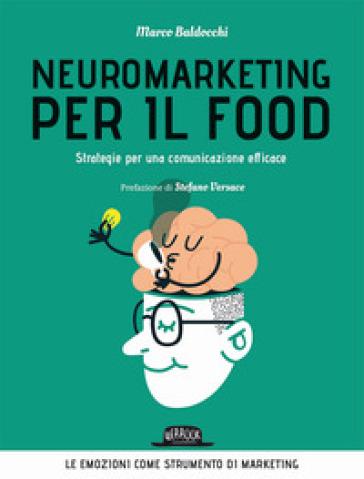 Neuromarketing per il food. Strategie per una comunicazione efficace - Marco Baldocchi |