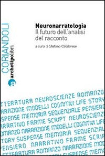 Neuronarratologia. Il futuro dell'analisi del racconto - Stefano Calabrese | Rochesterscifianimecon.com