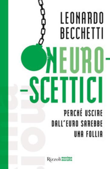Neuroscettici. Perché uscire dall'euro sarebbe una follia - Leonardo Becchetti | Thecosgala.com