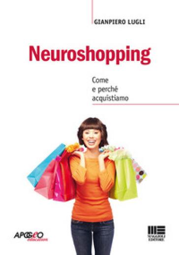 Neuroshopping. Come e perché acquistiamo - Giampiero Lugli pdf epub