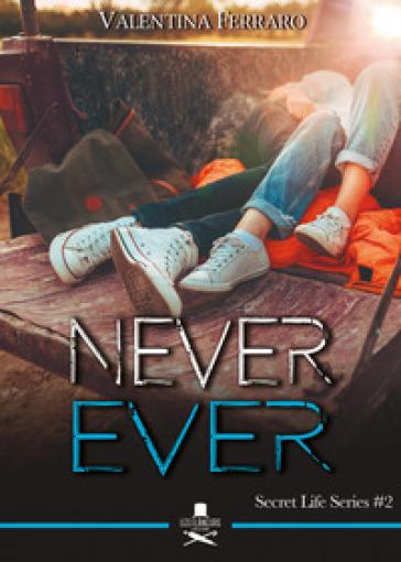 Never ever. Secret life series. 2. - Valentina Ferraro | Thecosgala.com